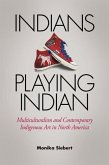 Indians Playing Indian: Multiculturalism and Contemporary Indigenous Art in North America