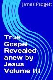 True Gospel Revealed anew by Jesus Vol III