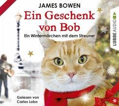 Ein Geschenk von Bob / Bob, der Streuner Bd.3 (2 Audio-CDs) - Bowen, James