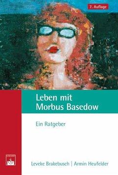 Leben mit Morbus Basedow - Brakebusch, Leveke;Heufelder, Armin