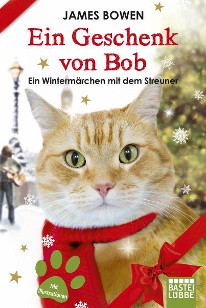 Ein Geschenk von Bob / Bob, der Streuner Bd.3 - Bowen, James