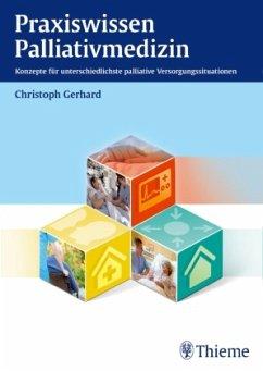 Praxiswissen Palliativmedizin - Gerhard, Christoph