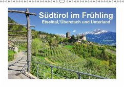 Südtirol im Frühling. Etschtal, Überetsch und Unterland. (Wandkalender immerwährend DIN A3 quer)