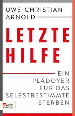 Letzte Hilfe (eBook, ePUB) - Schmidt-Salomon, Michael; Arnold, Uwe-Christian