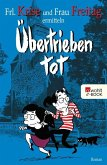 Übertrieben tot / Frl. Krise und Frau Freitag Bd.2 (eBook, ePUB)