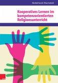 Kooperatives Lernen im kompetenzorientierten Religionsunterricht (eBook, PDF)