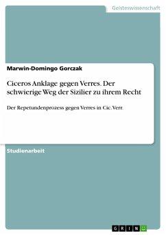 Ciceros Anklage gegen Verres. Der schwierige Weg der Sizilier zu ihrem Recht - Gorczak, Marwin-Domingo