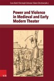 Power and Violence in Medieval and Early Modern Theater (eBook, PDF)