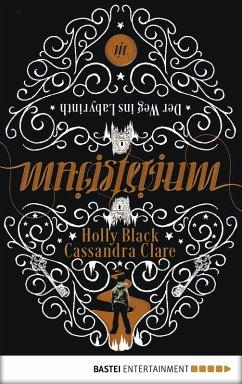 Der Weg ins Labyrinth / Magisterium Bd.1 (eBook, ePUB) - Clare, Cassandra; Black, Holly