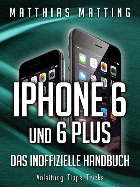 iPhone 6 und iPhone 6 plus - das inoffizielle Handbuch. Anleitung, Tipps, Tricks (eBook, ePUB) - Matting, Matthias