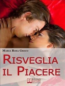 Risveglia il Piacere (eBook, ePUB) - Greco, Maria Rosa