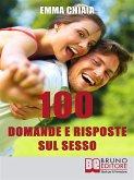100 Domande e risposte sul sesso. Avvicinati in Modo Consapevole alla Tua Sessualità per Vivere Meglio il Rapporto con l'Altro. (Ebook Italiano - Anteprima Gratis) (eBook, ePUB)