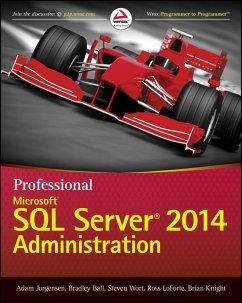 Professional Microsoft SQL Server 2014 Administration (eBook, PDF) - Jorgensen, Adam; Ball, Bradley; Wort, Steven; Loforte, Ross; Knight, Brian