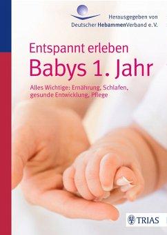 Entspannt erleben: Babys 1. Jahr (eBook, ePUB) - Jahn-Zöhrens, Ursula