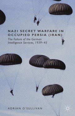 Nazi Secret Warfare in Occupied Persia (Iran) (eBook, PDF) - O'Sullivan, Adrian