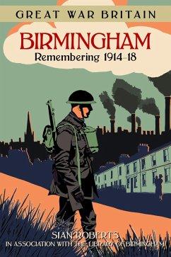 Great War Britain Birmingham: Remembering 1914-18 (eBook, ePUB) - Roberts, Sian