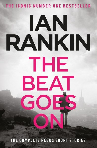 The Beat Goes On: The Complete Rebus Stories (eBook, ePUB) - Rankin, Ian