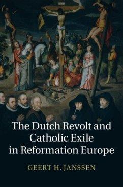 Dutch Revolt and Catholic Exile in Reformation Europe (eBook, PDF) - Janssen, Geert H.