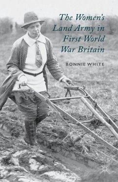 The Women's Land Army in First World War Britain (eBook, PDF) - White, B.