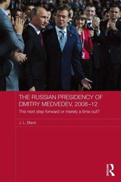 The Russian Presidency of Dmitry Medvedev, 2008-2012 (eBook, ePUB) - Black, J. L.