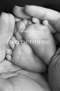 Dieci Settimane (eBook, ePUB) - Antonio Colombi