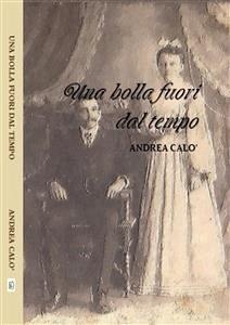 Una bolla fuori dal tempo (eBook, ePUB) - Calo', Andrea