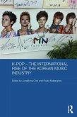K-pop - The International Rise of the Korean Music Industry (eBook, ePUB)