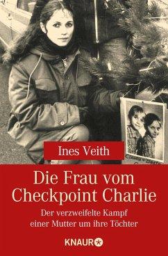 Die Frau vom Checkpoint Charlie (eBook, ePUB) - Veith, Ines