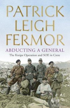 Abducting a General (eBook, ePUB) - Leigh Fermor, Patrick
