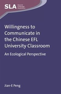 Willingness to Communicate in the Chinese EFL University Classroom (eBook, PDF)