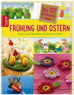 Die 101 schönsten Ideen - Frühling und Ostern