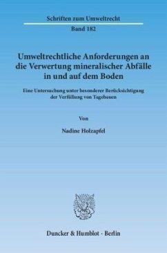 Umweltrechtliche Anforderungen an die Verwertung mineralischer Abfälle in und auf dem Boden - Holzapfel, Nadine