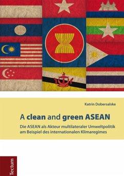 A clean and green ASEAN (eBook, PDF) - Dobersalske, Katrin
