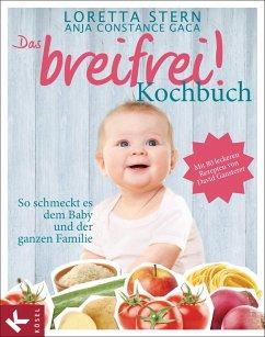 Das breifrei!-Kochbuch (eBook, ePUB) - Stern, Loretta; Gaca, Anja Constance