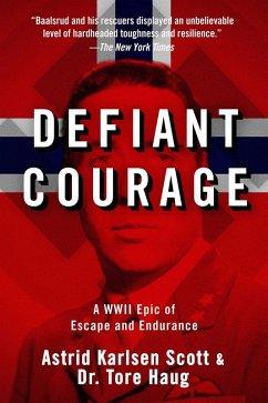 Defiant Courage (eBook, ePUB) - Scott, Astrid Karlsen; Haug, Tore