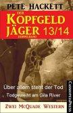 Über allem steht der Tod & Todgeweiht am Gila River / Der Kopfgeldjäger Bd.13+14 (eBook, ePUB)