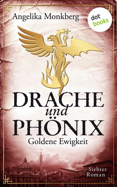 Goldene Ewigkeit / Drache und Phoenix Bd.7 (eBook, ePUB) - Monkberg, Angelika