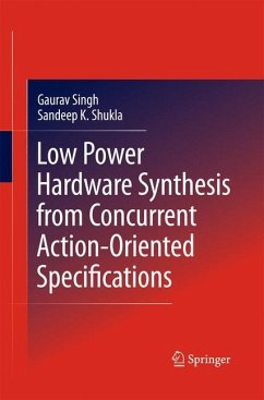 Low Power Hardware Synthesis from Concurrent Action-Oriented Specifications - Singh, Gaurav; Shukla, Sandeep Kumar