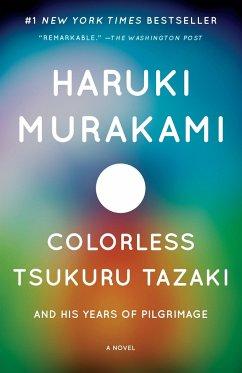 Colorless Tsukuru Tazaki and His Years of Pilgrimage - Murakami, Haruki