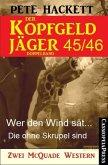 Wer den Wind sät & Die ohne Skrupel sind / Der Kopfgeldjäger Bd.45+46 (eBook, ePUB)