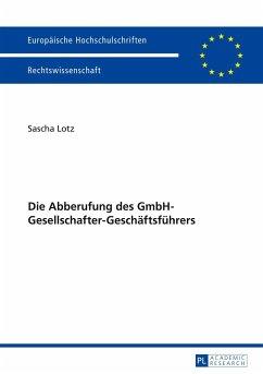 Die Abberufung des GmbH-Gesellschafter-Geschäftsführers - Lotz, Sascha