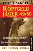 Salbeibusch-Justiz & Die dem Tod die Zähne zeigten / Der Kopfgeldjäger Bd.49+50 (eBook, ePUB)