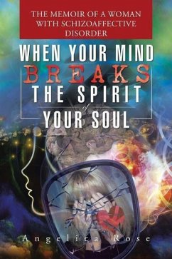 When Your Mind Breaks the Spirit of Your Soul: The Memoir of a Woman with Schizoaffective Disorder