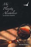 Mi Planeta Alcoholico: Una Historia Verdadera
