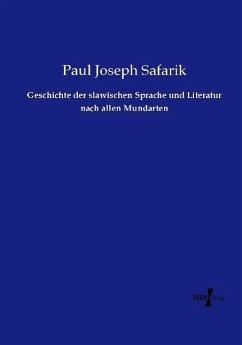 Geschichte der slawischen Sprache und Literatur nach allen Mundarten - Safárik, Paul J.