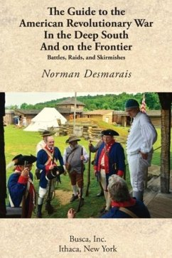 The Guide to the American Revolutionary War in the Deep South and on the Frontier - Desmarais, Norman