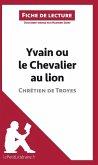 Analyse : Yvain ou le Chevalier au lion de Chrétien de Troyes (analyse complète de l'oeuvre et résumé)