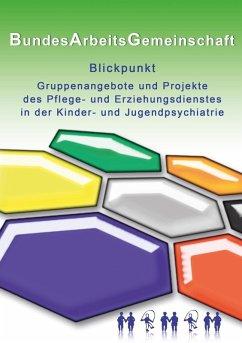 Blickpunkt Gruppenangebote und Projekte des Pflege- und Erziehungsdienstes in der Kinder- und Jugendpsychiatrie (eBook, ePUB)
