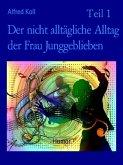Der nicht alltägliche Alltag der Frau Junggeblieben Teil 1 (eBook, ePUB)