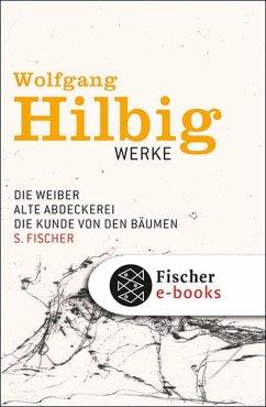 Die Weiber & Alte Abdeckerei & Die Kunde von den Bäumen / Wolfgang Hilbig Werke Bd.3 (eBook, ePUB) - Hilbig, Wolfgang